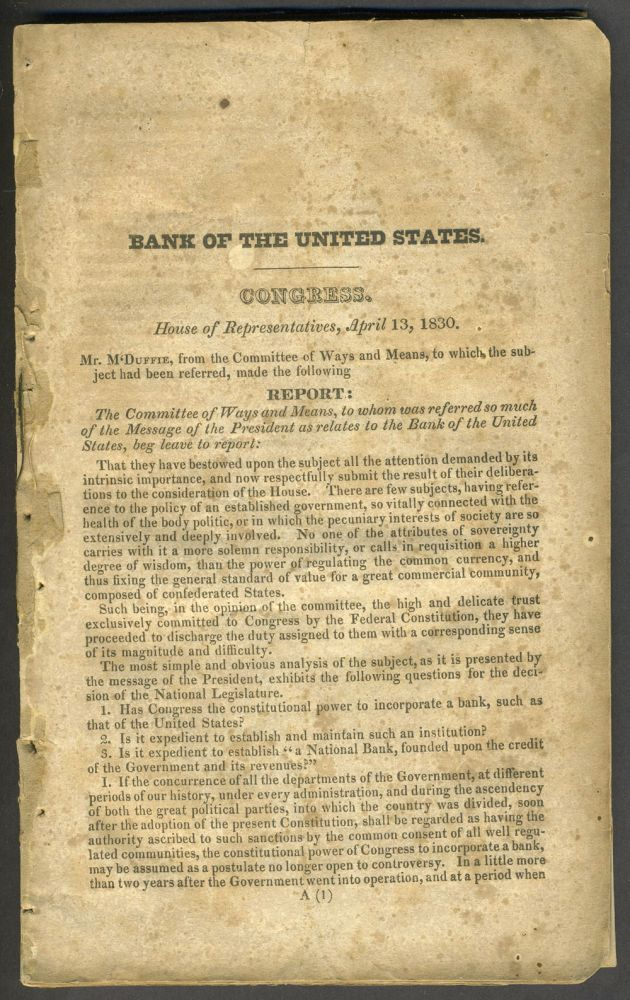 Bank of the United States. Congress. House of Representatives, April 13, 1830. Report: The Committee of Ways and Means, to whom was referred so much of the Message of the President as relates to the Bank of the United States. Banking.