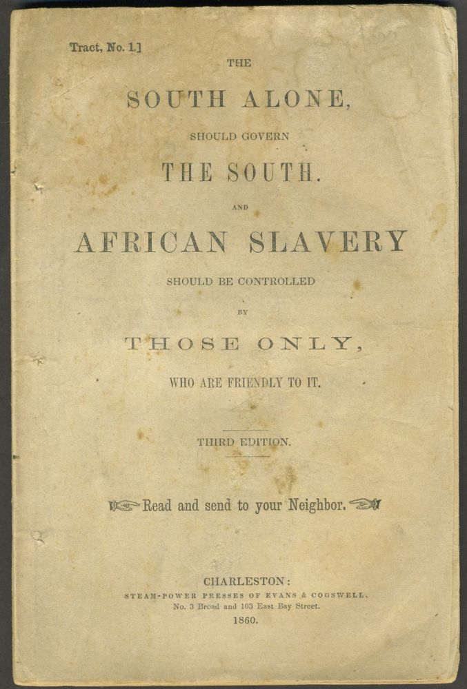 The South Alone, should govern the South. And African Slavery Should be Controlled by Those Only, Who are Friendly to It. Read and send to your Neighbor. Tract, No. 1. Civil War, John Confederacy. Townsend, Hon.