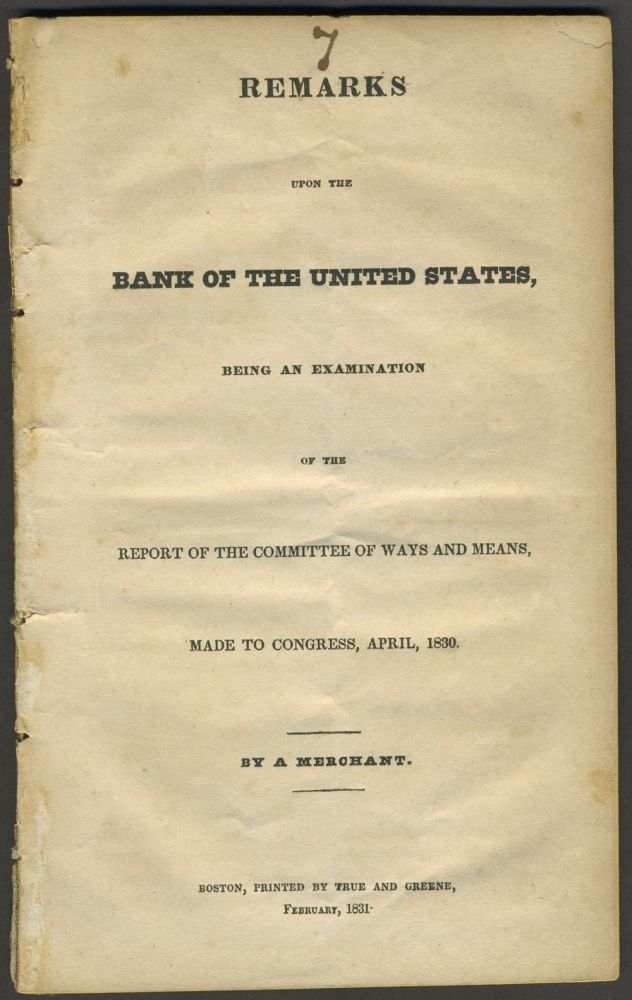 Remarks upon the Bank of the United States, being an Examination of the Report of the Committee of Ways and Means, Made to Congress, April 1830. Banking, David. By a. Merchant Henshaw.