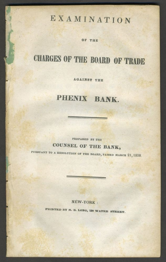 Examination of the Charges of the Board of Trade against the Phenix Bank, and the Testimony Upon Them. Banking, Daniel Lord.