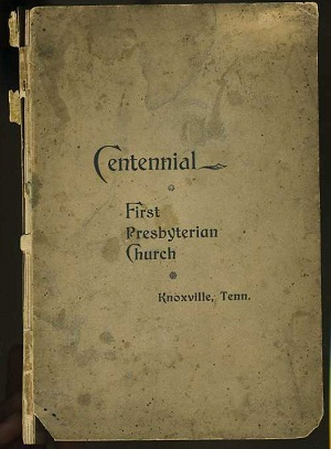 Centennial Anniversary of the First Presbyterian Church of Knoxville, Tennessee…. Tennessee.