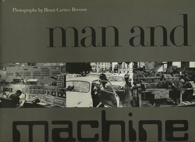 Man and Machine Photographs by Henri Cartier-Bresson. Henri Cartier-Bresson.