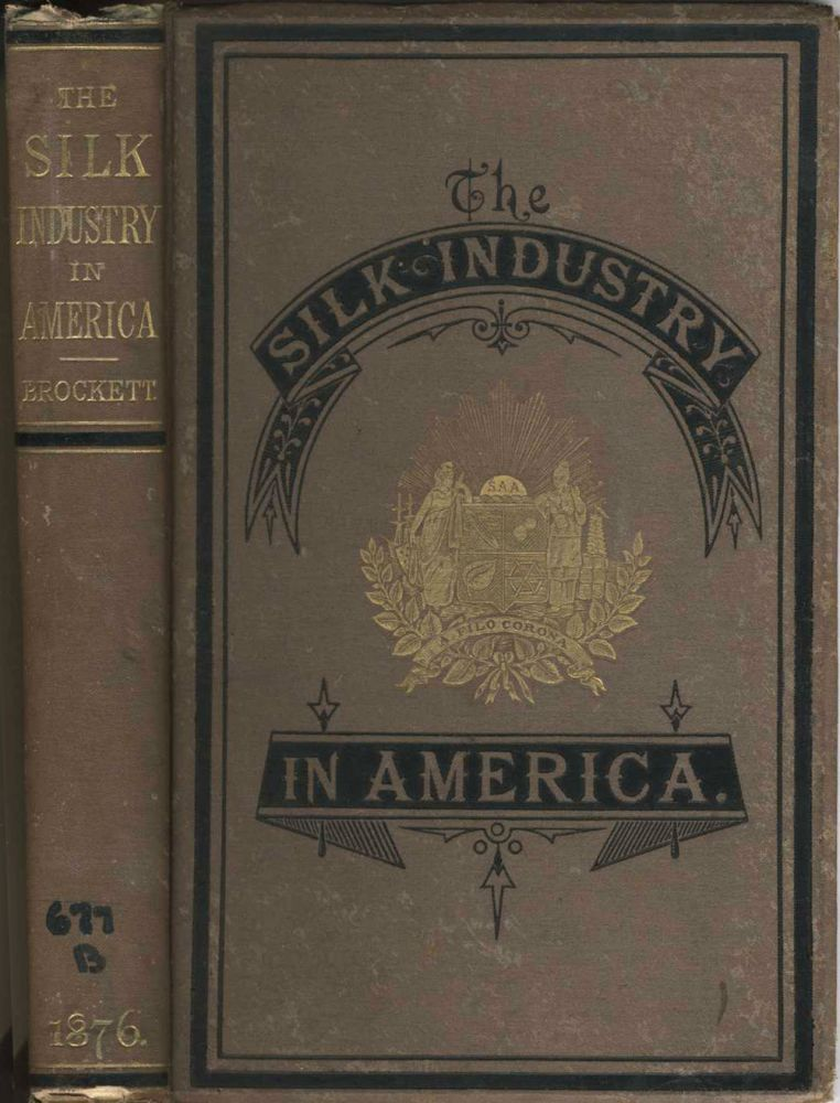 The Silk Industry in America A History Prepared for the Centennial Exposition. L. P. Brockett.