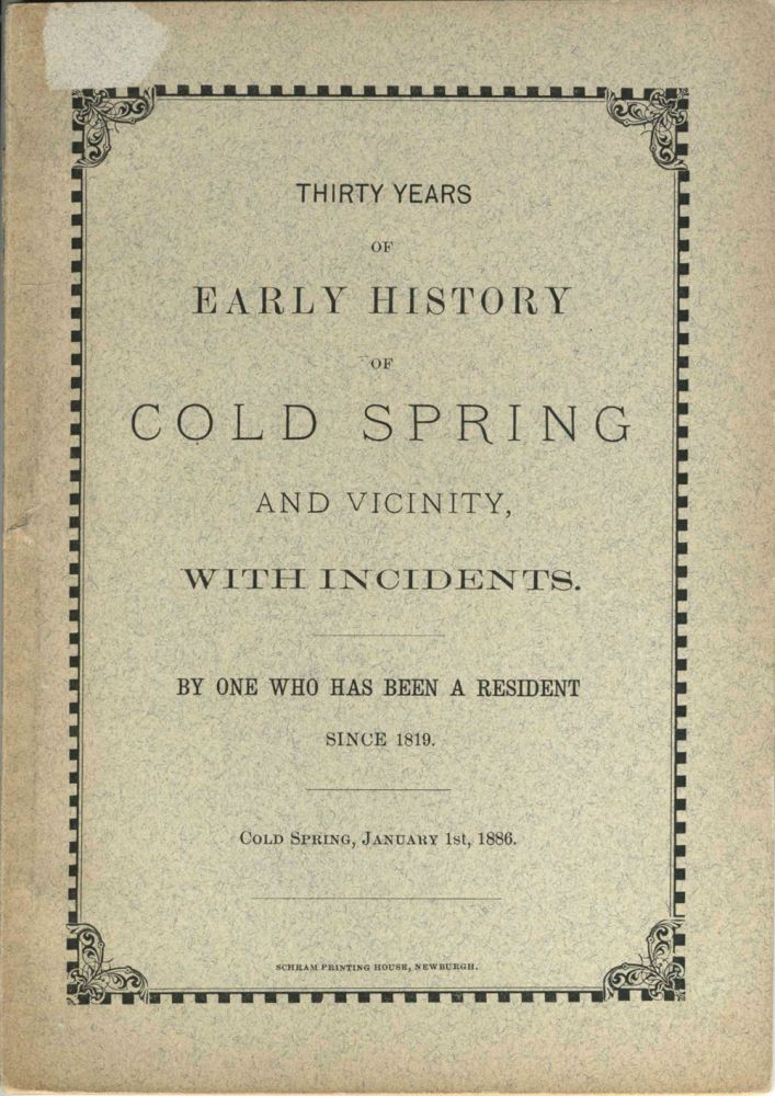 Thirty Years of Early History of Cold Spring and Vicinity , With Incidents , By One Who Has Been a Resident Since 1819. M. Wilson.