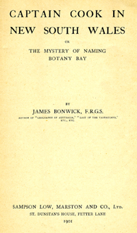 Captain Cook in New South Wales or The Mystery of Naming Botany Bay. James Bonwick.