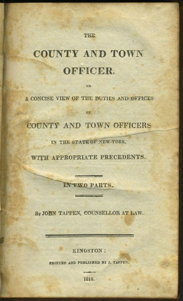 The County and Town Officer, or a Concise View of the Duties and Offices of County and Town Officers in the State of New York, with Appropriate Precedents. John Tappen.
