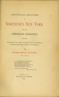 Historical Sketches of Northern New York and the Adirondack Wilderness. Including Traditions of the Indians, Early Explorers, Pioneer Settlers, Hermit Hunters & c. Nathaniel Bartlett Sylvester.