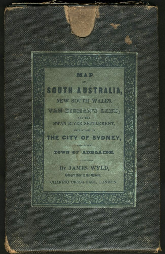 Map of South Australia, New South Wales, Van Dieman's Land and the Swan River Settlement, with plans of the City of Sydney, and of the town of Adelaide. In the original slip case. James Wyld.