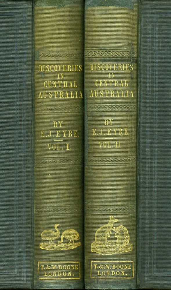 Journals of Expeditions of Discovery into Central Australia and Overland from Adelaide to King Georges Sound in the Years 1840-1; sent by the Colonists of South Australia, with the Sanction and Support of the Government: including an Account of the Manners and Customs of the Aborigines and the State of Their Relations with Europeans. Edward John Eyre.