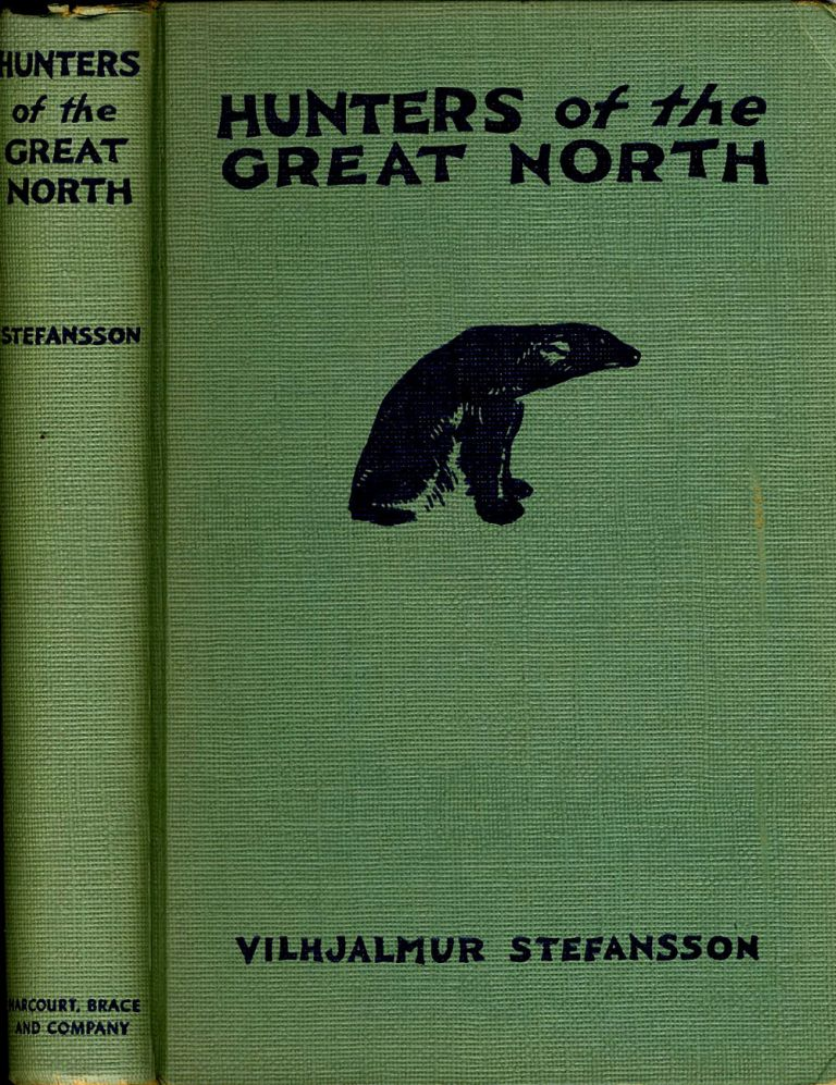 Hunters of the Great North [Signed]. Vilhjalmur Stefansson.