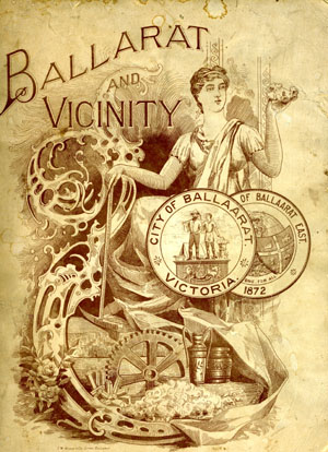 Ballarat and Vicinity. A Condensed but Comprehensive Account of her Financial, Commercial, Manufacturing, Mining, and Agricultural Enterprises; Her Progress and Population in the Past and Possibilities in the Future. W. B Kimberly, ed.
