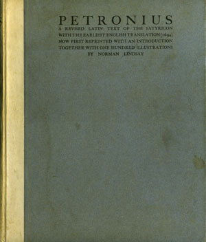 Petronius. A Revised Latin Text of the Satyricon with the earliest English Translation (1694) Now First Reprinted with an Introduction Together with One Hundred Illustrations by Norman Lindsay. Norman Lindsay.