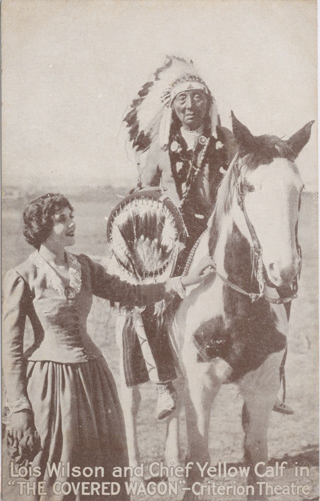 """Lois Wilson and Chief Yellow Calf in """"THE COVERED WAGON"""" - Criterion Theatre; printed picture postcard. Native American."""