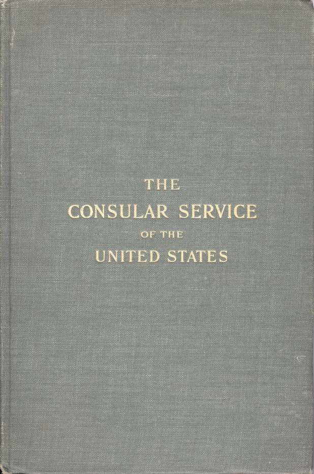 The Consular Service of the United States: Its History and Activities. Chester Lloyd Jones.