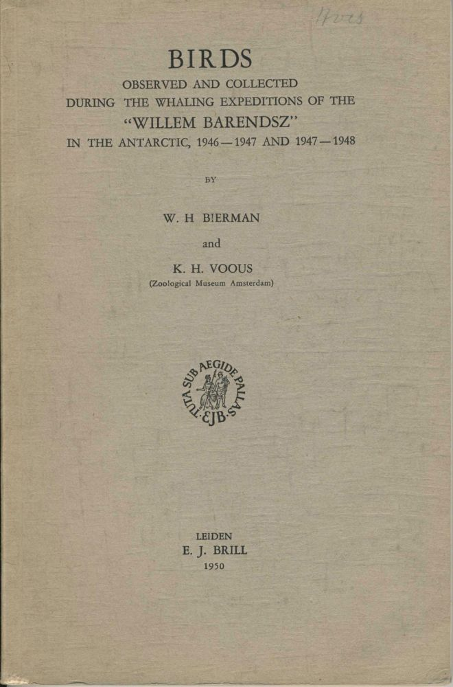 """Birds observed and collected during the whaling expeditions of the """"Willem Barendsz"""" in the Antarctic, 1946-1947 and 1947-1948. W. H. Bierman, K. H. Voous."""