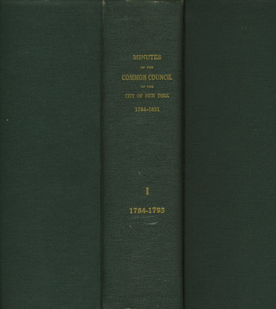 Minutes of the Common Council of the City of New York 1784 - 1831, Vols I, II, III.