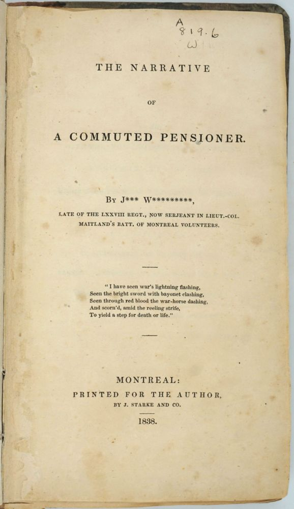 The Narrative of a Commuted Pensioner. By J**** W*********, Late of the LXXVIII Regt., Now Serjeant in Lieut.-Col. Maitland's Batt. of Montreal Volunteers. John Williamson, *** W*********.