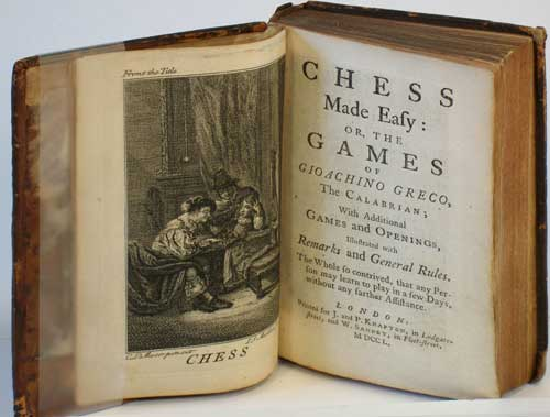 Chess Made Easy: or, the Games of Gioachino Greco, the Calabrian; with Additional Games and Openings, Illustrated with Remarks and General Rules. Gioachino Greco.
