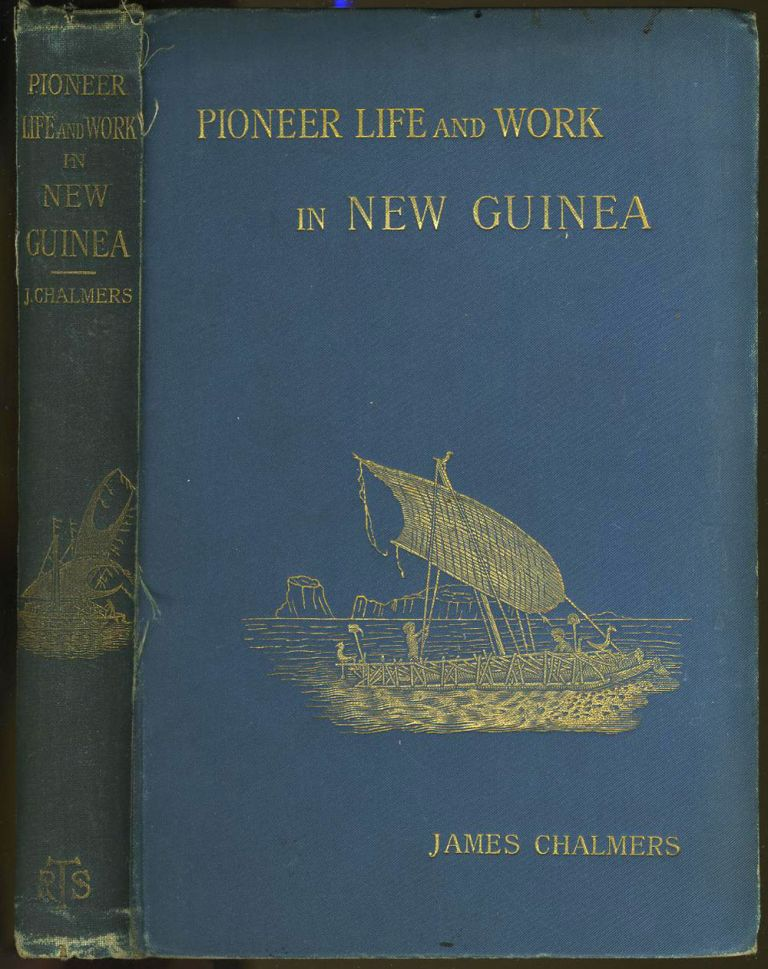 Pioneer Life and Work in New Guinea 1877 - 1894. James Chalmers.