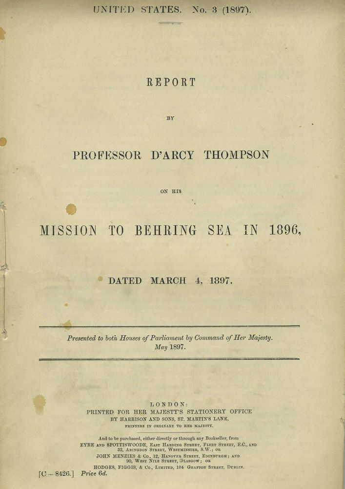Report by Professor D'Arcy Thompson on his Mission to Behring Sea in 1896, dated March 4, 1897, and Depatch forwarding the Report on his Mission, dated January 1898. D'Arcy Thompson.