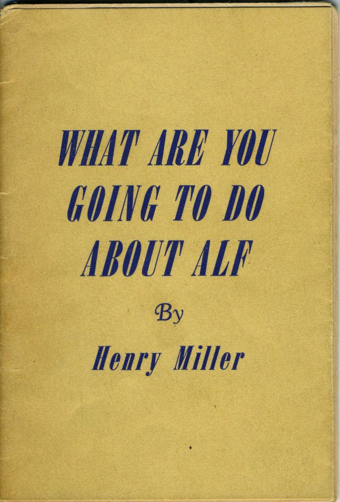 What Are You Going to Do About Alf? Henry Miller.