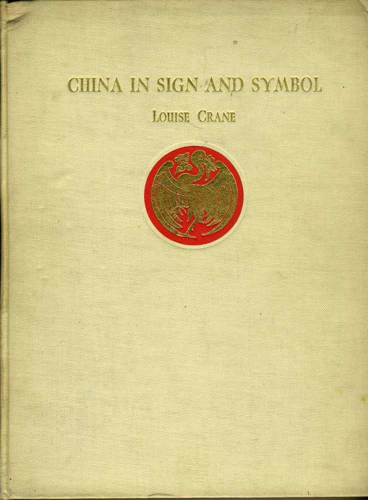 China in Sign and Symbol. KENT CRANE, Louise Crane.
