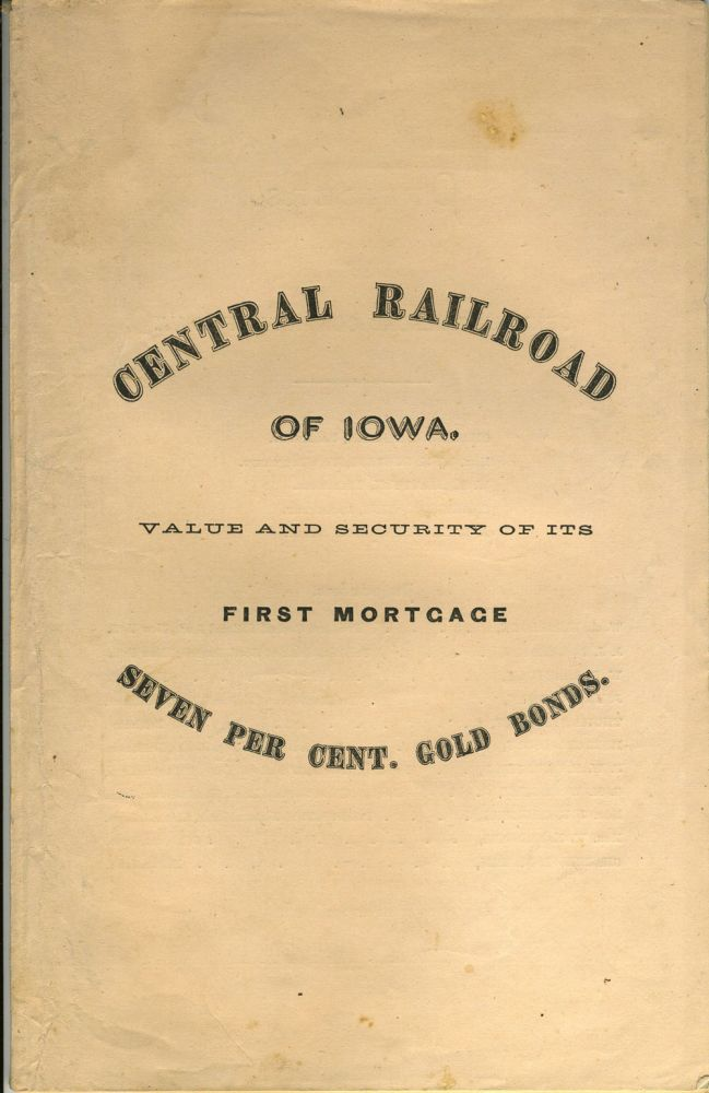 The Central Railroad of Iowa, Two Hundred and Forty Miles in Length, Forming, with its Connections, a Direct and Unbroken Line from St. Louis to St. Paul. Value and Security of its First Mortgage 7 Per Cent Gold Bonds. Central Railroad of Iowa.