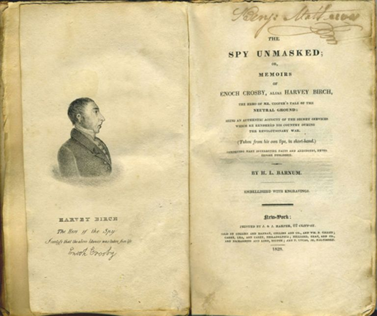 Spy Unmasked or, Memoirs of Enoch Crosby, Alias Harvey Birch, the Hero of Mr. Cooper's Tale of Neutral Ground: Being an Authentic Account of the Secret Services Which He Rendered His Country during the Revolutionary War... [with] a copy reprinted by the Fishkill Weekly Times, 1886. H. L. Barnum.