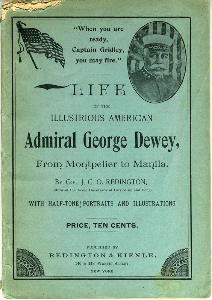 Life of the Illustrious American Admiral George Dewey, From Montpelier to Manila. Pamphlet. Col. J. C. O. Redington.