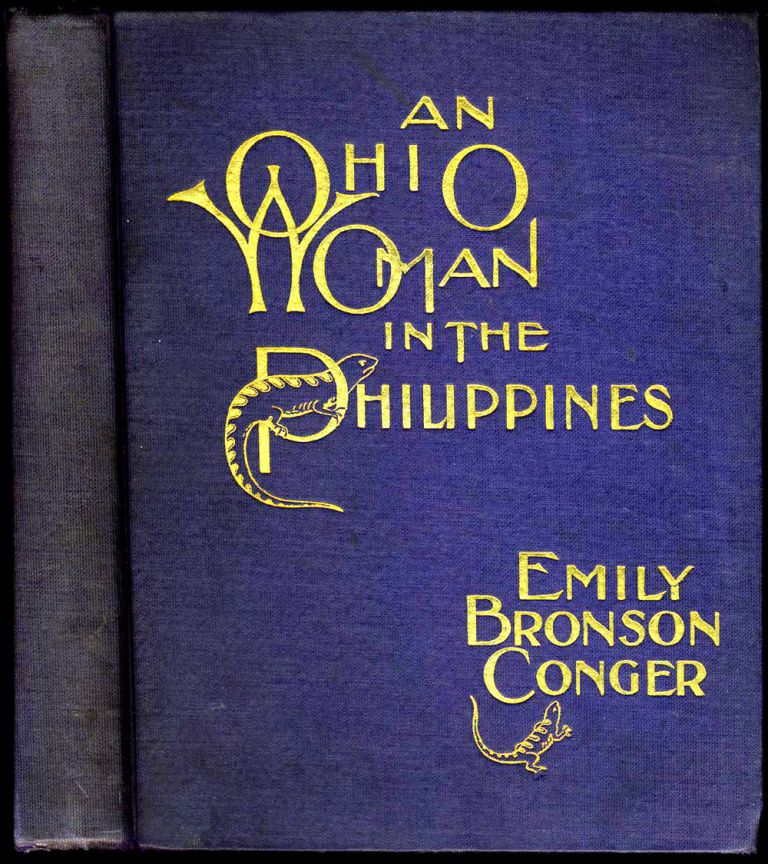 An Ohio Woman in the Philippines. Giving Personal Experiences and Descriptions Including Incidents of Honolulu, Ports in Japan and China. Spanish American War, Emily Bronson Conger.