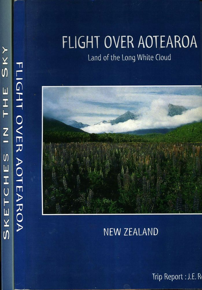 Flight over Aotearoa, Land of the Long White Cloud (New Zealand) [with] Sketches in the Sky. A Personal Adventure. John E. Roelker.