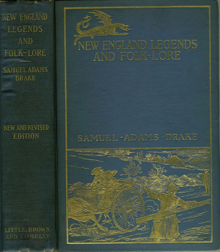New England Legends and Folk Lore in Prose and Poetry. Samuel Adams Drake.