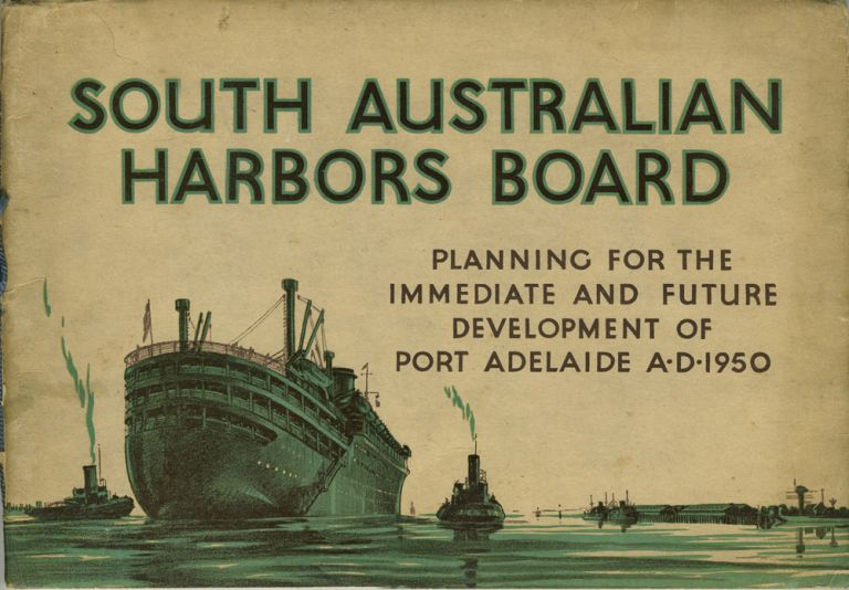 The South Australian Harbors Board. Planning for the Immediate and Future Development of Port Adelaide A. D. 1950. Australia, Adelaide.