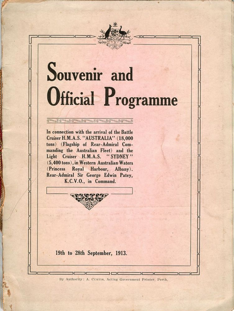 """Souvenir and official programme: in connection with the arrival of the Battle Cruiser H.M.A.S. """"Australia"""" (18,000 tons) (flagship of Rear-Admiral Commanding the Australian Fleet) and the Light Cruiser H.M.A.S. """"Sydney"""" (5,400 tons), in Western Australian waters (Princess Royal Harbour, Albany) : Rear-Admiral Sir George Edwin Patey, K.C.V.O., in command."""