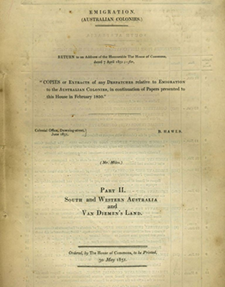 Copies or Extracts of and Despatches relative to Emigration to the Australian Colonies, in continuation of Papers presented to this House in February 1850. Part II. South and Western Australia and Van Diemen's Land. B. Hawes.