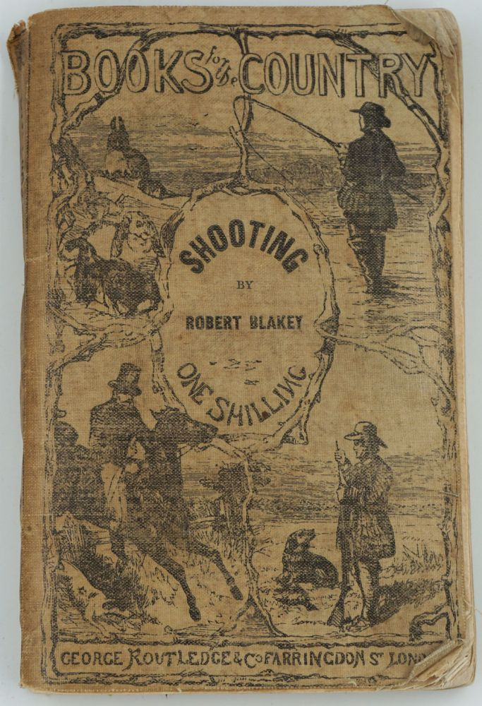 Shooting: A Manual of Practical Information on This Branch of British Field Sports. Robert Blakey.