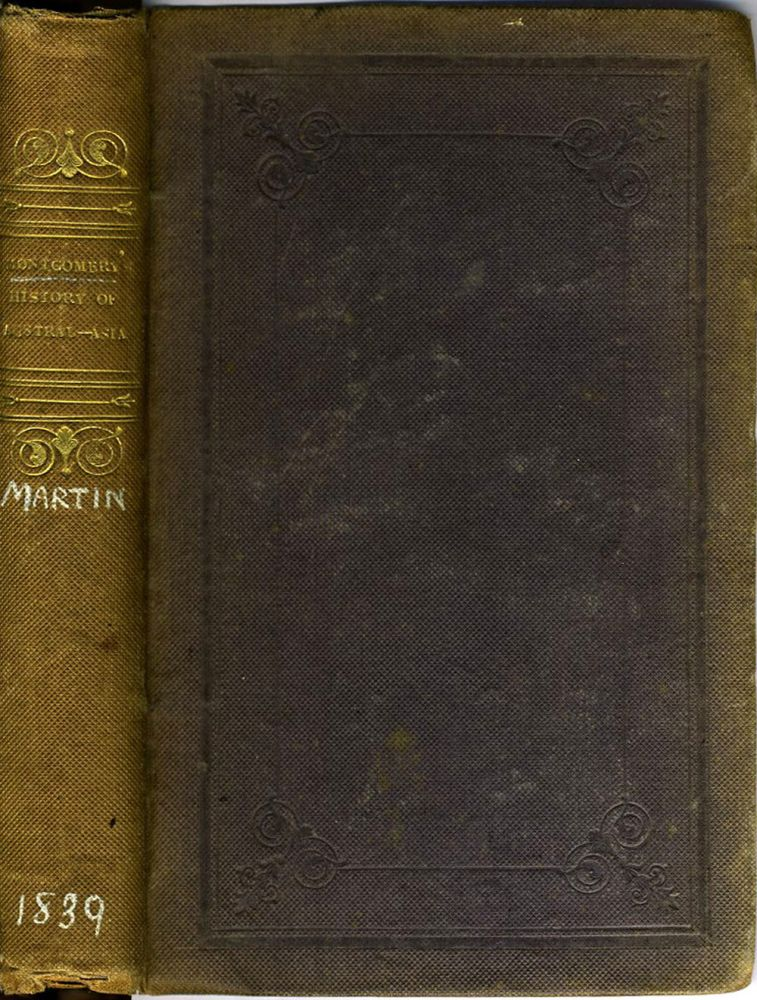 History of Austral-Asia: Comprising New South Wales, Van Diemen's Island, Swan River, South Australia, &c. R. Montgomery Martin.