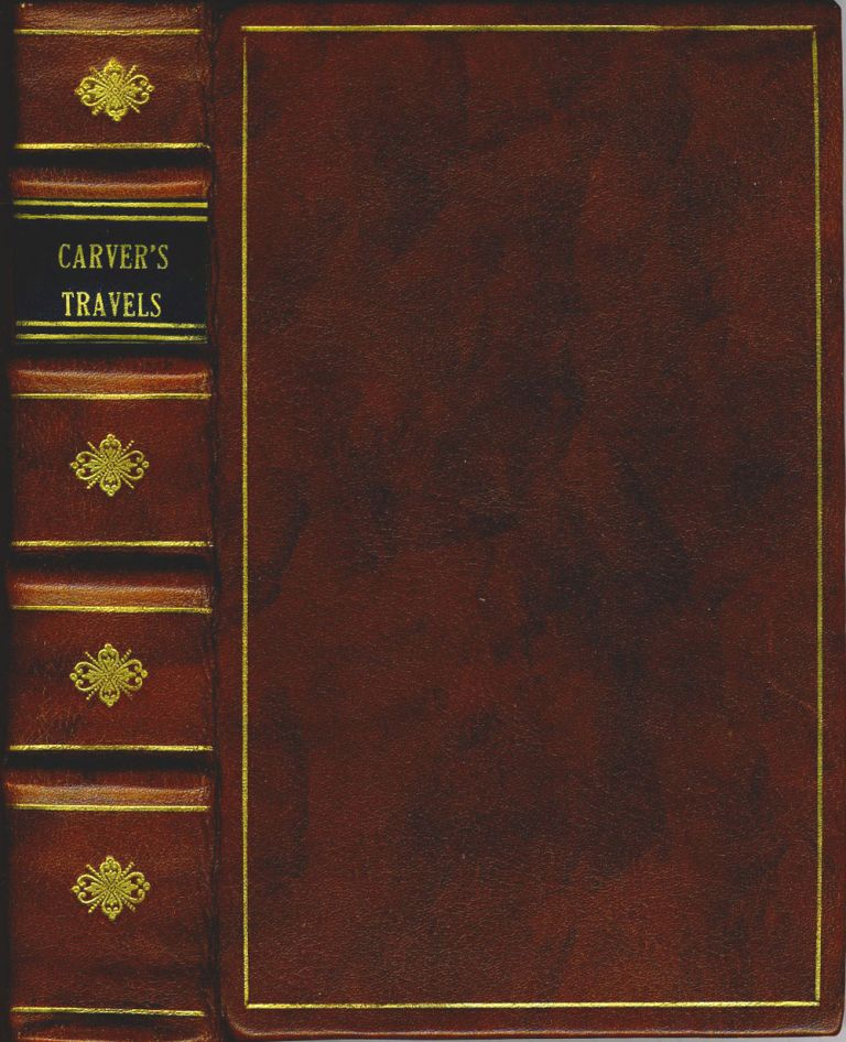 Travels Through the Interior Parts of North America, in the years 1766, 1767, and 1768. With the Carver map relied on by Benjamin Franklin in Treaty of Paris negotiations of the western boundary of the United States. Jonathan Carver.