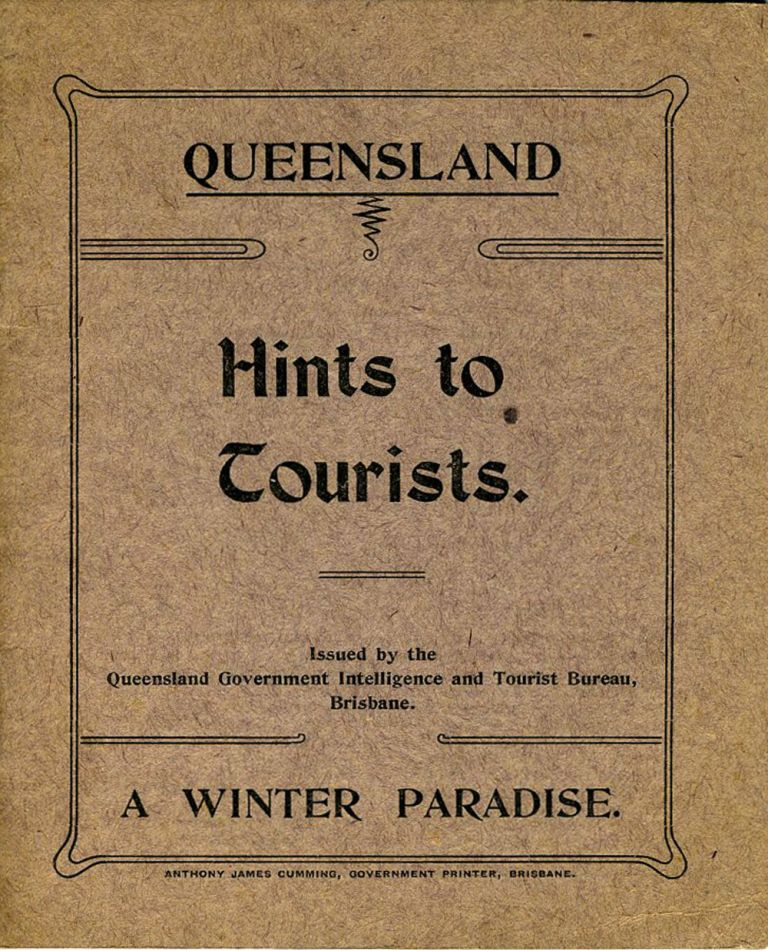 Queensland, The Queen State of the Commonwealth. Hints to Tourists. A Winter Paradise. Delightful climate. Unsurpassed scenery.