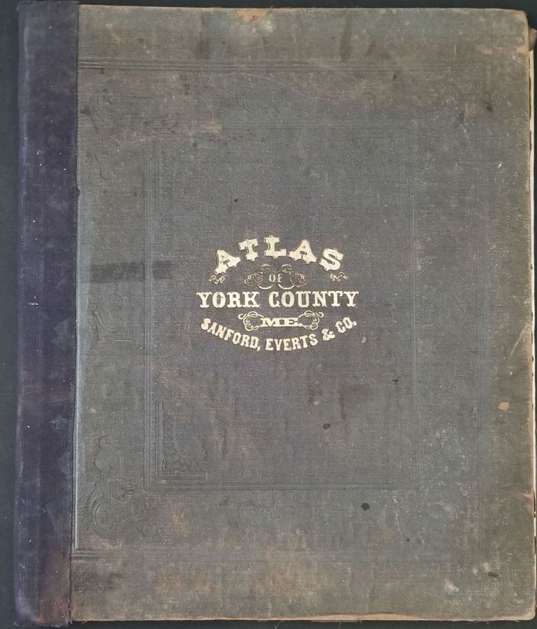 Atlas of York Co. Maine. From actual Surveys, drawn and published by Sanford Everts & Co. Sanford Everts, Co.