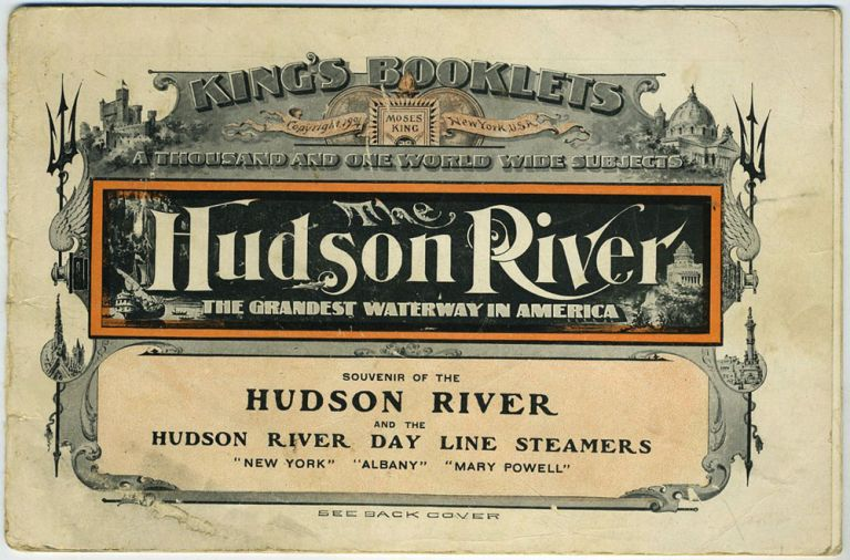 """The Hudson River, The Grandest Waterway in America. Souvenir of the Hudson River and the Hudson River Day Line Steamers """"New York"""" """"Albany"""" """"Mary Powell"""" King's Booklets, Hudson River Day Line."""
