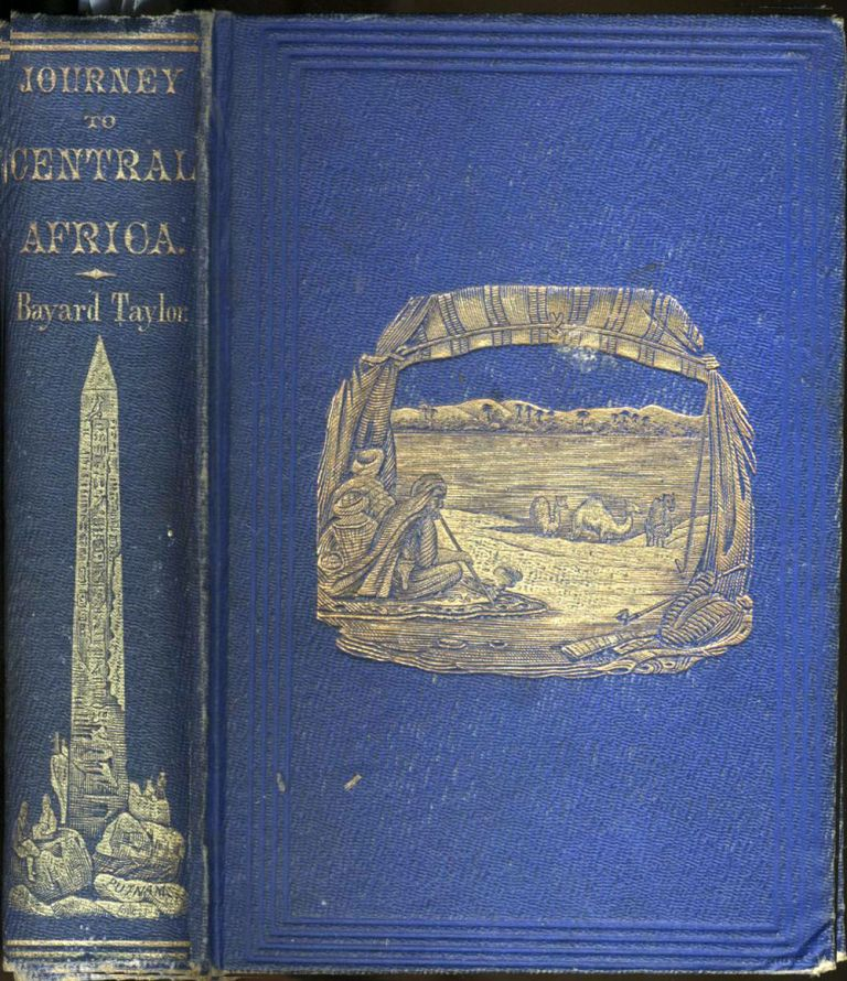 Journey to Central Africa; or, Life and Landscapes From Egypt to the Negro Kingdoms of the White Nile. Bayard Taylor.