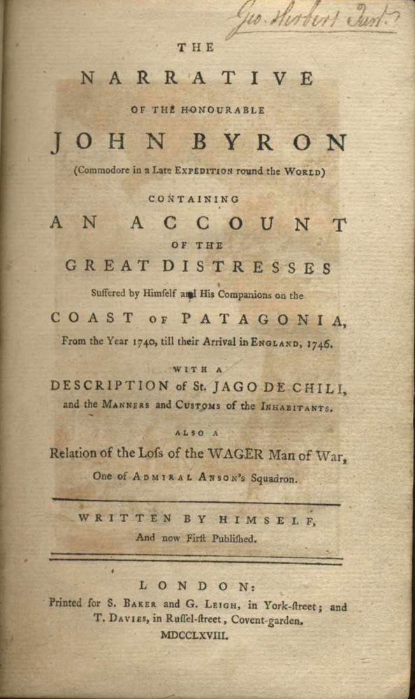 Narrative of the Honourable John Byron (Commodore in a Late Expedition round the World) containing An Account of the Great Distresses suffered by Himself and His Companions on the Coast of Patagonia...also a Relation of the Loss of the Wager Man of War, one of Admiral Anson's Squadron. John Byron.