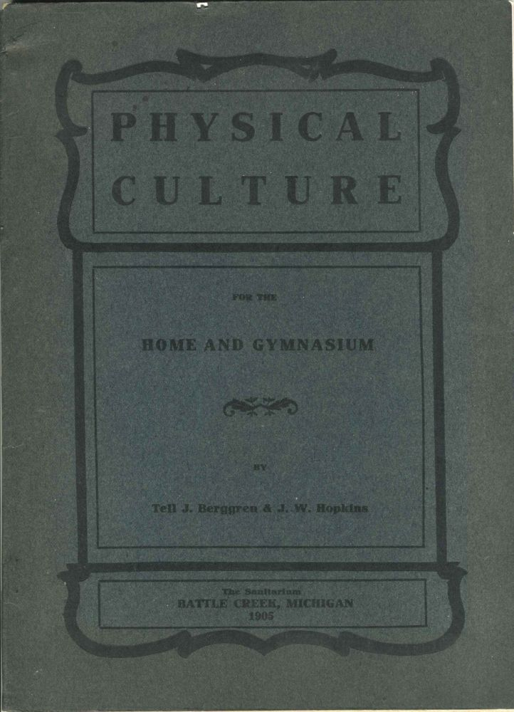 Physical Culture For the Home and Gymnasium. Tell Berggren, J. W. Hopkins.