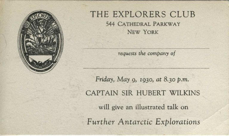 """The Explorers Club invitation card for an '...illustrated talk on Further Antarctic Exploration by Captain Sir Hubert Wilkins"""" on May 9, 1930. Hubert Wilkins."""