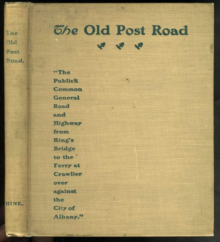 """The New York and Albany Post Road from Kings Bridge to """"The Ferry at Crawlier, over against Albany,"""" being an account of a Jaunt on Foot made at Sundry Convenient Times between May and November Nineteen Hundred and Five. C. G. Hine."""