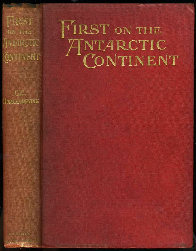First on the Antarctic Continent. C. E. Borchgrevink.