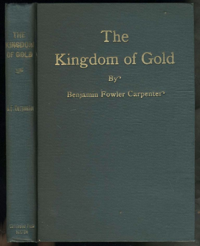 """The Kingdom of Gold. Dedicated to """"Whomsoever"""", November 1888, Rejected by the Builders of Books for a Quarter of a Century. Benjamin Fowler Carpenter."""
