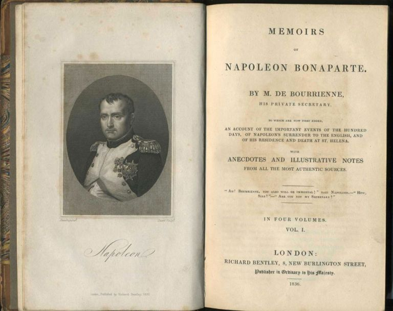 Memoirs Of Napoleon Bonaparte. To Which Are Now First Added, An Account of the Important Events of the Hundred Days, of Napoleon's Surrender to the English, and of his Residence and Death at St. Helena. Louis Antoine Fauvelet de Bourrienne.