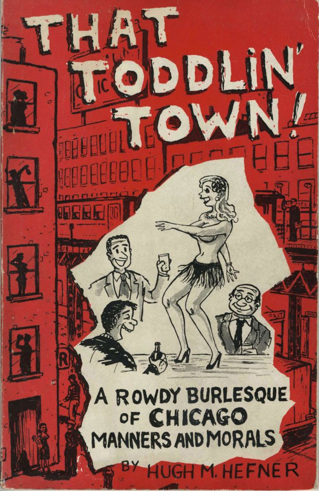 That Toddlin' Town! A Rowdy Burlesque of Chicago Manners and Morals. Hugh M. Hefner.